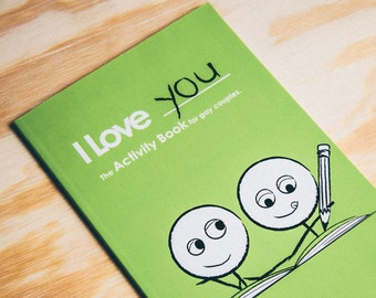 I Love You: Activity Book for Gay Couples - Play some fun games, activities, puzzles, fill-in-the-blanks, and quizzes with your partner.