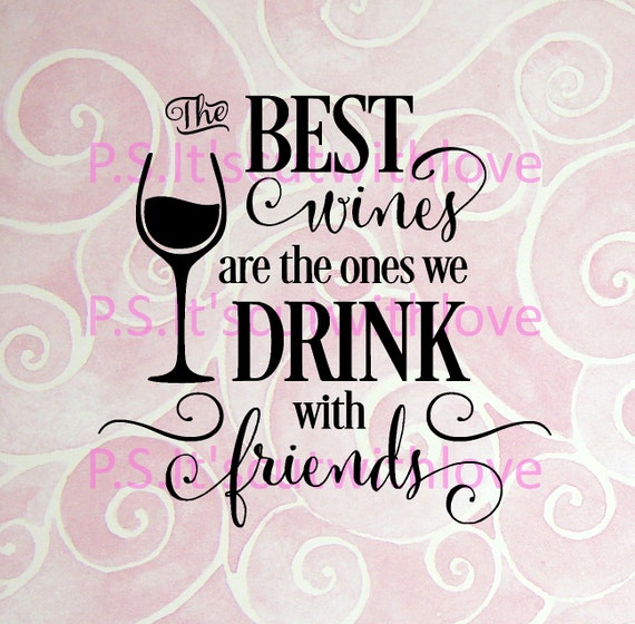 Best Wine Quotes: The Best Wines Are The Ones We Drink With Friends Svg Quote