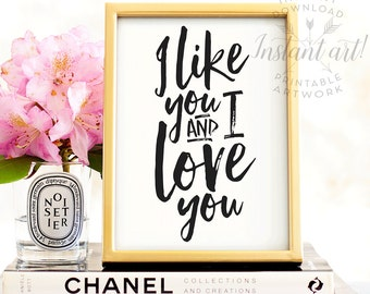 I like you and I love you, PRINTABLE art, Gift for her, Wife wall art, Boyfriend gift, Husband wall art, Valentines sign, Printable quotes
