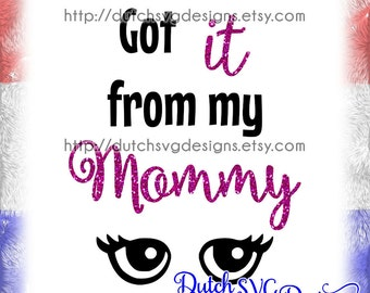 Text cutting file Got It From My Mommy, in Jpg Png SVG EPS DXF, for Cricut & Silhouette, mom svg, mommy svg, kids svg, eyes svg, newborn svg
