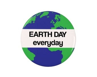 Earth Day - Every Day  - Badge/Magnet -  Nature - Environmental - Activism - Green - Eco - Conservation