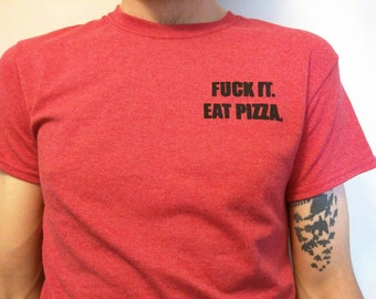 Fuck It Eat Pizza Red T-Shirt, Pizza Lover, Valentine's Day Gifts for Him, Funny Sayings, Boyfriend, Husband, Punk Shirts, Guys, Men