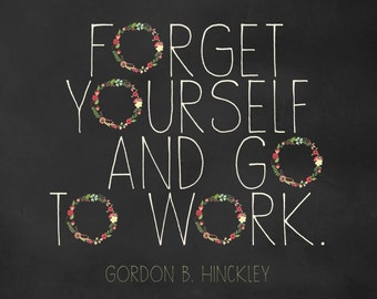 LDS Forget Yourself and go to Work Hinckley Printable 8x10 DIGITAL DOWNLOAD