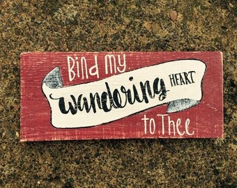 Bind my wandering heart to thee wood sign