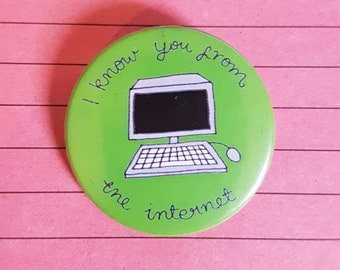 I Know You From the Internet! pin badge