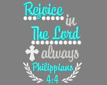 Buy 3 get 1 free! Rejoice in The Lord always Philippians 4:4 embroidery design