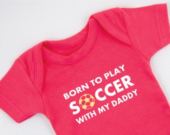 Born To Play SOCCER With My DADDY, Soccer Baby Girl Outfit, Fuchsia Pink Bodysuit, Short Sleeve or Long Sleeve Bodysuit, Newborn to 12-18 m