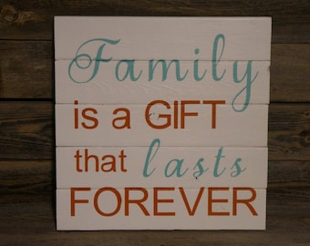 Family is a Gift that lasts forever, Family Sign, Wood Sign, Handmade Sign, Wood Decor, Custom Sign