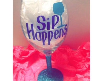 Sip Happens Wine Glass *Shipping Included*