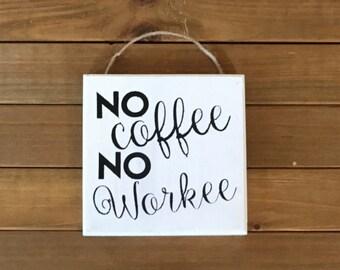 "Hanging ""No Coffee No Workee"" Block"