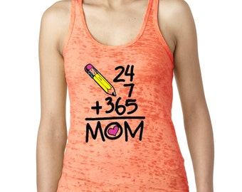 24/7 365  MOM Mother's day Best Mom Ever Women's Burnout Tank