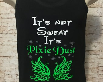 "Handmade Custom ""It's not sweat, it's pixie dust"" Tinkerbell wings inspired tank or shirt with glitter accents."
