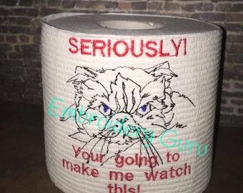 "Embroidered Toilet Paper, Gag Gift, ""SERIOUSLY!"" Cat toilet paper, Kitten, Cat, Poop, Poop humor, Bathroom Decor, Cat Bathroom"