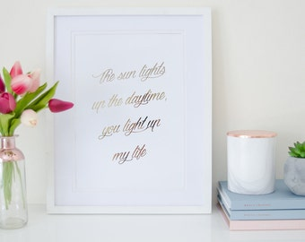 The Sun Lights up the Daytime, You Light up my Life - Rose Gold Foil Print