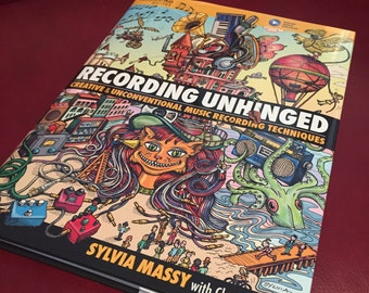 Recording Unhinged - Creative and Unconventional Recording Techniques - special autographed book offer