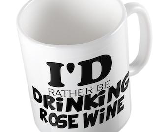 I'D Rather be Drinking Rose Wine Joke mug