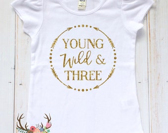 Young Wild and Three Shirt - Girls Birthday Shirt - Third Birthday Shirt - Toddler Girl Third Birthday Shirt  - Wild N Three Birthday Shirt