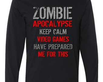 Zombie Apocalypse Keep Calm Video Games Prepared Me long sleeve T-Shirt