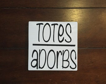 "MADE TO ORDER ""totes adorbs"" hand painted mini sign"