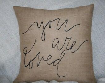 Valentine Pillow, Burlap Pillow, You are loved Pillow, Decorative Pillow, Handlettered, Nursery Pillow, Fiance Pillow, Anniversary Pillow
