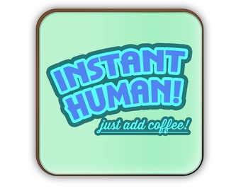 Instant Human! Just Add Coffee coaster