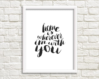 Home Is Wherever I'm With You PRINTABLE!