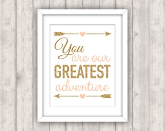 INSTANT DOWNLOAD - Printable Digital File - You are our greatest adventure Nursery Print Inspirational Typography Gold Blush Peach Pink 8x10