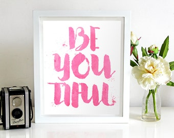 Be you tiful, wall art, beyoutiful, printable quote, beautiful, print, be-you-tiful print, wall art, printable art, home decor