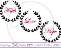 Faith Love Hope SVG Files, Laurel Wreath Svg Cut Files, Christian SVG File, Quote Overlay, Iron On Vector, Cricut, Silhouette