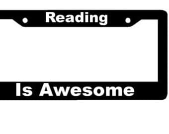 Reading is Awesome  - Black Automobile License Plate Frame -
