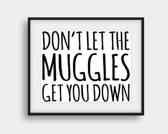 50% OFF Harry Potter Quote, Don't Let The Muggles Get You Down Print, Harry Potter Poster, Harry Potter Decor, Kids Room Decor, Scandinavian