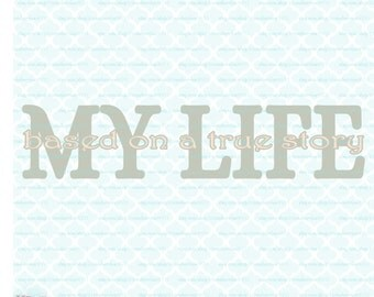 Life Quote SVG True Story Svg My Life Svg Eps Dxf Jpeg SVG Files for Cricut Silhouette svg files, cricut designs svg silhouette designs