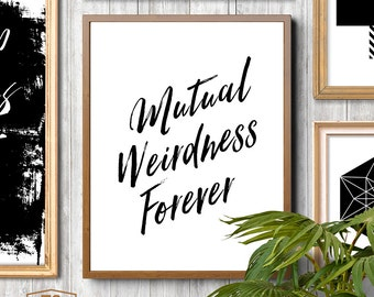 "Digital print ""Mutual Weirdness Forever"" wall decor weird love printable art black and white print love weirdness art printable"