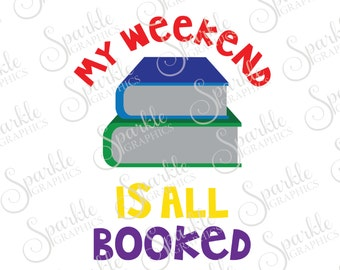 My Weekend Is All Booked Cut File School Kids School SVG Reading BooksClipart Svg Dxf Eps Png Silhouette Cricut Cut File Commercial Use