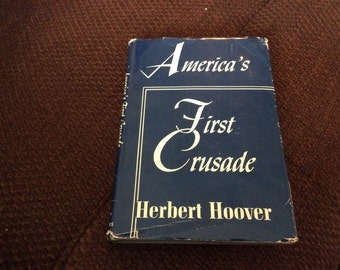 HERBERT HOOVER AMERICAS First Crusade First Edition Inscribed by Hoover To Dr. Joel T Boone with the affection of Herbert Hoover 1942