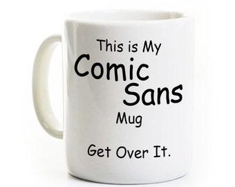 Funny Comic Sans Coffee Mug - Typography Humor - Gift for Designer and Writer