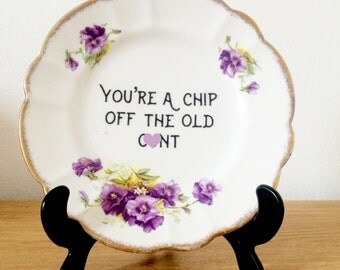 Custom Made To Order Swear Plate | You're A Chip Off The Old C*nt | Funny Rude Insult Obscenity Profanity | Unique Gift Idea