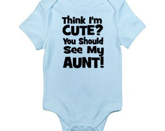 """Baby Romper """"You think I'm Cute? You Should See My Aunt!"""" 100% Cotton Super Soft"""