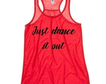 Just Dance it out Tank - women's clothing - funny women's tank - gift for her - women's apparel