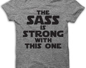 The sass is strong with this one-Tumblr Shirt- Funny Star wars shirt shirt-Men's Woman's Unisex 3600-3300L