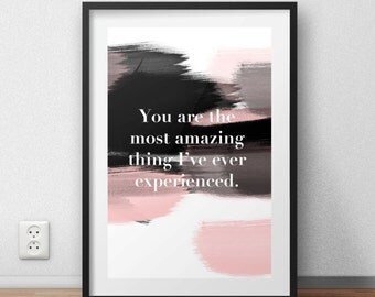 You are the most amazing thing quote print