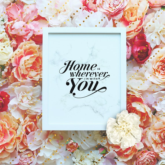 """Home is wherever I'm with you - Printable Love quote 8x10"""" Poster - Calligraphy Wall Art- Valentines Gift-Marble Print -Instant Download"""