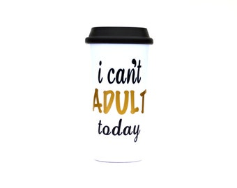I cant adult today - Travel Mug - funny travel mug - best friend gift - mugs with sayings - gift basket ideas - Coworker Gift