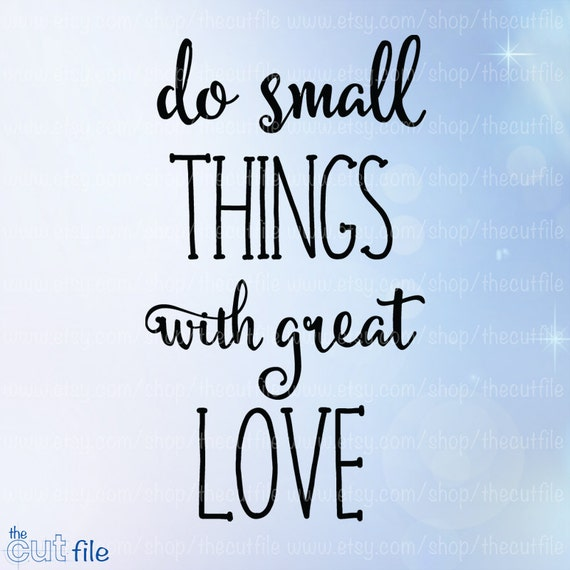 Small Great Things Quote: Do Small Things With Great Love Svg, Quote Saying Svg, Cut