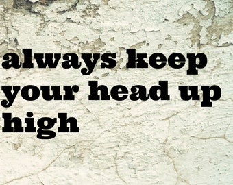 Printable quote, always keep your head up high