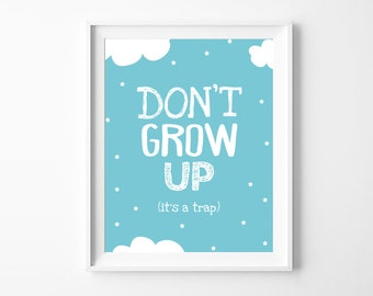 """Nursery Decor 'Dont grow up its a trap"""" Printable Poster, Blue Nursery Wall Art Printable, Baby Boy Gift, Instant Download *DIY PRINT*"""