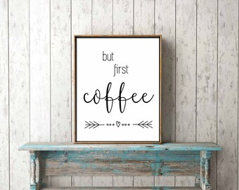 Digital Print -but first coffee -black and white, wall art, home decor, positive, inspiring