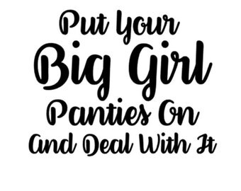 Put Your Big Girl Panties on and Deal With It Shirt