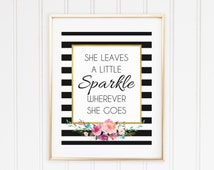 She leaves a little sparkle wherever she goes wall art, printable wall art quote,  inspired wall art, floral gold black stripe art