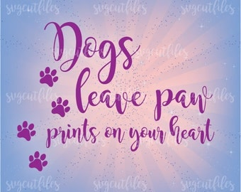 SVG dogs leave paw prints on your heart  - Cricut, Silhouette Studio cutting file, Instant Download